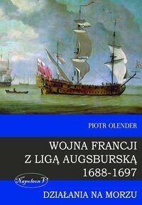 Napoleon V Wojna Francji z Ligą Augsburską 1688-1697 - Piotr Olender