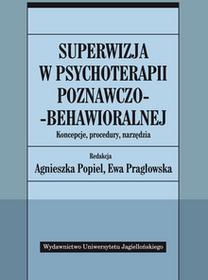Wydawnictwo Uniwersytetu Jagiellońskiego Superwizja w psychoterapii poznawczo-behawioralnej - Wydawnictwo Uniwersytetu Jagiellońskiego