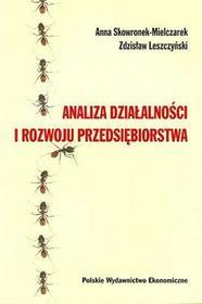 Analiza działalności i rozwoju przedsiębiorstwa - Anna Skowronek-Mielczarek, Zdzisław Leszczyński
