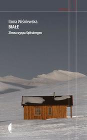 Czarne Białe. Zimna wyspa Spitsbergen - Ilona Wiśniewska