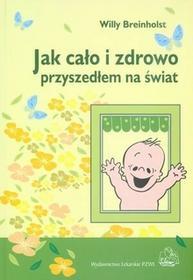 Wydawnictwo Lekarskie PZWL Jak cało i zdrowo przyszedłem na świat - Breinholst Willy