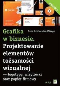 Helion Benicewicz-Miazga Anna Grafika w biznesie Projektowanie elementów tożsamości wizualnej