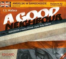 Angielski w samochodzie A Good Neighbour książka audio)