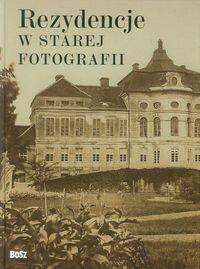 Bosz Rezydencje w starej fotografii - Opracowanie zbiorowe, Opracowanie zbiorowe