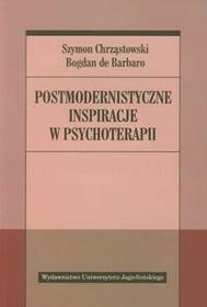 Wydawnictwo Uniwersytetu Jagiellońskiego Chrząstowski Szymon, Barbaro Bogdan Postmodernistyczne inspiracje w psychoterapii