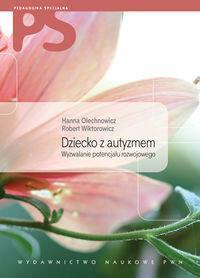Wydawnictwo Naukowe PWN Hanna Olechnowicz, Robert Wiktorowicz Dziecko z autyzmem