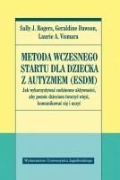 Wydawnictwo Uniwersytetu Jagiellońskiego Metoda wczesnego startu dla dziecka z autyzmem ESDM - Rogers Sally J., Dawson Geraldine, Vismara Laurie A.