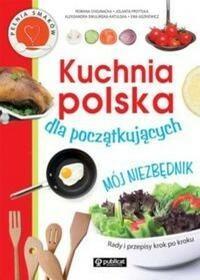 Publicat Kuchnia polska dla początkujących Mój niezbędnik - Romana Chojnacka, Jolanta Przytuła, Aleksandra Swulińska - Katulska