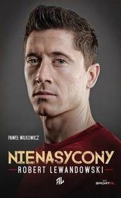 Agora Nienasycony. Robert Lewandowski - Paweł Wilkowicz