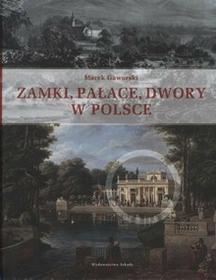 Arkady Marek Gaworski Zamki, pałace, dwory w Polsce
