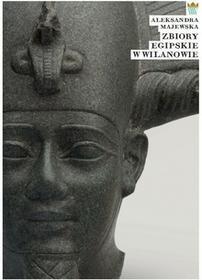 Muzeum Pałacu Króla Jana III w Wilanowie Aleksandra Majewska Zbiory egipskie w Wilanowie