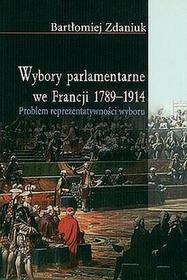 Wybory parlamentarne we Francji 1789-1914. Problem reprezentatywności wyboru. - Zdaniuk Bartłomiej