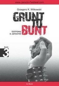 In Rock Grzegorz K. Witkowski Grunt to bunt. Rozmowy o Jarocinie. Tom III
