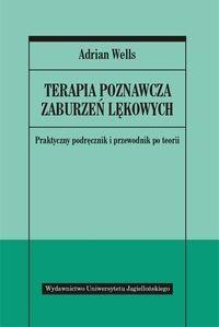 Wydawnictwo Uniwersytetu Jagiellońskiego Adrian Wells Terapia poznawcza zaburzeń lękowych