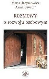 Wydawnictwa Uniwersytetu Warszawskiego Rozmowy o rozwoju osobowym - Maria Jarymowicz, Anna Szuster