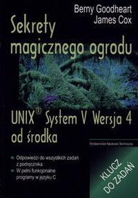WNT Sekrety magicznego ogrodu. UNIX System V Wersja 4 od środka. Klucz do zadań - Goodheart Berny, James Cox