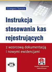 ODDK Instrukcja stosowania kas rejestrujących z wzorcową dokumentacją i nowymi ewidencjami (z suplementem elektronicznym) - Grzegorz Tomala