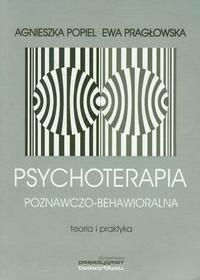 PARADYGMAT Psychoterapia poznawczo-behawioralna - Popiel Agnieszka, Ewa Pragłowska