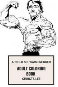 Createspace Independent Publishing Platform Arnold Schwarzenegger Adult Coloring Book: Terminator and Body Building Motivation, Death Machine and Action Hero Actor, Strong Inspired Adult Coloring Book