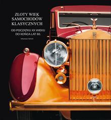 Sebastiano Salvetti Złoty wiek samochodów klasycznych od początku XX wieku do końca lat 60