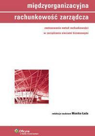 Wolters Kluwer Międzyorganizacyjna rachunkowość zarządcza. Zastosowania metod rachunkowości w zarządzaniu sieciami biznesowymi - Monika Łada