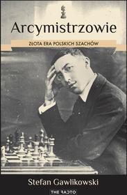 The Facto Arcymistrzowie Złota era polskich szachów - Stefan Gawlikowski