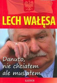 Astrum Lech Wałęsa Danuto nie chciałem ale musiałem - Bolesław Ligęza