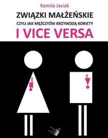 Warszawska Firma Wydawnicza Związki małżeńskie, czyli jak mężczyźni krzywdzą kobiety i vice versa Kamila Jasiak