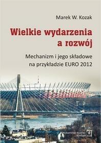 Wielkie wydarzenia a rozwój. Mechanizm i jego składowe na przykładzie Euro 2012 - Marek W. Kozak