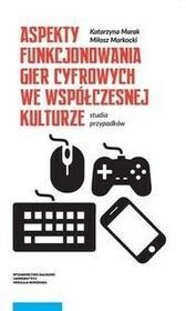 Aspekty funkcjonowania gier cyfrowych we współczesnej kulturze - Katarzyna Marak, Miłosz Markocki