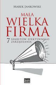 Studio Emka Marek Jankowski Mała wielka firma. 7 sekretów efektywnego zarządzania