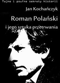 Jan Kochańczyk Roman Polański i jego sztuka przetrwania