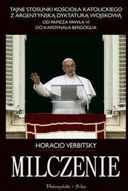 Prószyński Horacio Verbitsky Milczenie. Tajne stosunki kościoła katolickiego z argentyńską dyktaturą wojskową