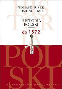 Wydawnictwo Naukowe PWN Historia Polski do 1572 - Jurek Tomasz, Edmund Kizik