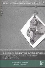 Społeczne i edukacyjne uwarunkowania rozwoju oraz funkcjonowania dzieci i młodzieży z niepełnosprawnością tom 8 - Oficyna Wydawnicza IMPULS