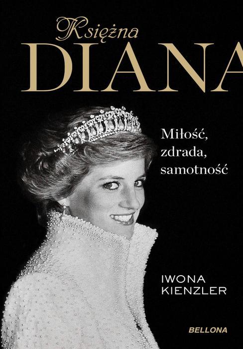 Księżna Diana. Miłość, zdrada, samotność - Iwona Kienzler