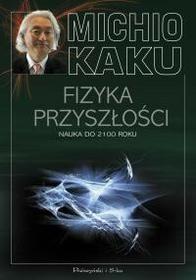 Prószyński Fizyka przyszłości Nauka do 2100 roku