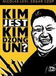 Kim jest Kim Dzong Un? - Nicolas Levi. Czop Edgar