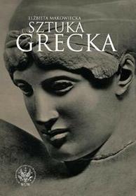 Wydawnictwa Uniwersytetu Warszawskiego Sztuka Grecka - Elżbieta Makowiecka
