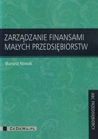 Zarządzanie finansami małych przedsiębiorstw - Mariusz Nowak