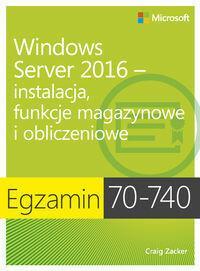 Egzamin 70-740: Windows Server 2016 - instalacja, funkcje magazynowe i obliczeniowe - Craig Zacker