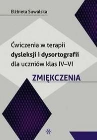 Ćwiczenia w terapii dysleksji i dysortografii dla uczniów klas IV-VI Zmiękczenia - Elżbieta Suwalska