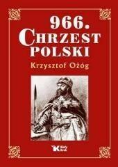 Biały Kruk 966 Chrzest Polski - Krzysztof Ożóg