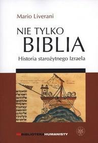 Wydawnictwa Uniwersytetu Warszawskiego Nie tylko Biblia. Historia starożytnego Izraela - Liverani Mario