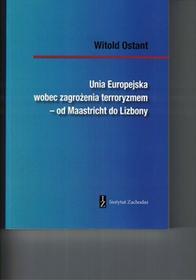 Ostant Witold Unia Europejska wobec zagrożenia terroryzmem od Maastricht do Lizbony - mamy na stanie, wyślemy natychmiast