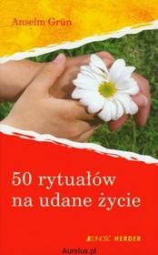 Jedność 50 RYTUAŁÓW NA UDANE ŻYCIE Anselm Grun 9788374428040