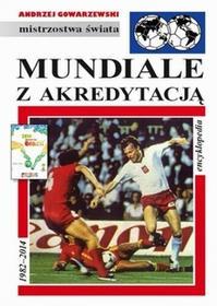 GiA Andrzej Gowarzewski Mundiale z akredytacją. Encyklopedia 1982-2014. Mistrzostwa świata