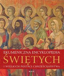 Jedność Ekumeniczna encyklopedia świętych i wielkich postaci chrześcijaństwa - Opracowanie zbiorowe