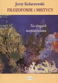 Filozofowie i mistycy. Na drogach neoplatonizmu - Kolarzewski Jerzy