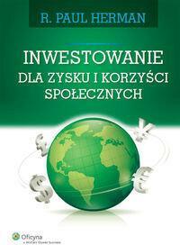 Wolters Kluwer Inwestowanie dla zysku i korzyści społecznych - Herman Paul R.